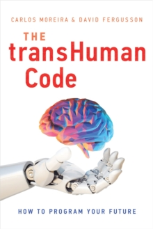 The Transhuman Code : How to Program Your Future, Hardback Book