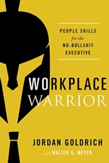 Workplace Warrior : People Skills for the No-Bullshit Executive, Hardback Book