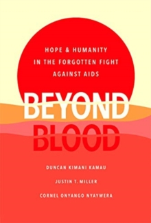 Beyond Blood : Hope and Humanity in the Forgotten Fight Against AIDS, Hardback Book