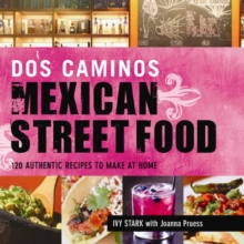 Dos Caminos Mexican Street Food : 120 Authentic Recipes to Make at Home, Paperback Book