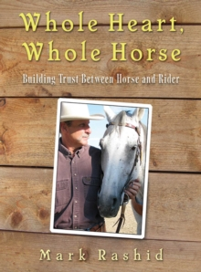 Whole Heart, Whole Horse : Building Trust Between Horse and Rider, EPUB eBook