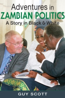 Adventures in Zambian Politics : A Story in Black and White, Hardback Book