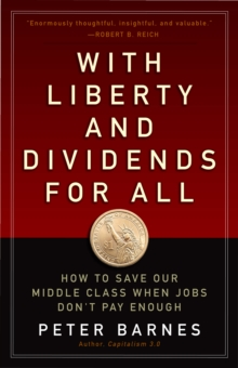 With Liberty and Dividends for All : How to Save Our Middle Class When Jobs Don't Pay Enough, PDF eBook