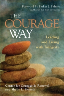Courage Way : Leading and Living with Integrity, Hardback Book