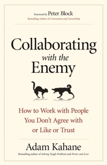 Collaborating with the Enemy: How to Work with People You Dont Agree with or Like or Trust, Paperback Book