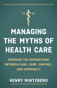 Managing the Myths of Health Care : Bridging the Separations between Care, Cure, Control, and Community, EPUB eBook