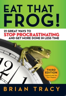 Eat That Frog! : 21 Great Ways to Stop Procrastinating and Get More Done in Less Time, PDF eBook