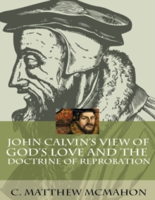 John Calvin's View of God's Love and the Doctrine of Reprobation, EPUB eBook