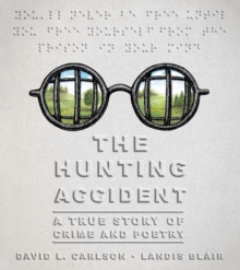 The Hunting Accident : A True Story of Crime and Poetry, Hardback Book