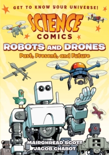 Science Comics: Robots and Drones : Past, Present, and Future, Paperback Book