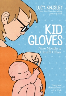 Kid Gloves : Nine Months of Careful Chaos, Paperback / softback Book