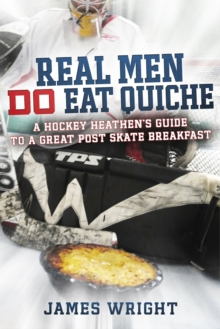 Real Men DO Eat Quiche : A Hockey Heathen's Guide to a Great Post Skate Breakfast, EPUB eBook