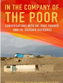 In the Company of the Poor : Conversations Between Dr. Paul Farmer and Fr. Gustavo Gutierrez, Paperback Book