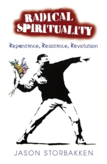 Radical Spirituality : Repentence, Resistance, and Revolution, Paperback Book