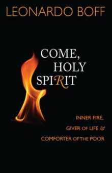 Come, Holy Spirit : Inner Fire, Giver of Life, and Comforter of the Poor, Paperback Book