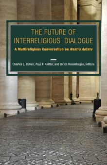 The Future of Interreligious Dialogue : A Multireligious Conversation on Nostra Aetate, Paperback Book