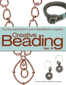 Creative Beading Vol. 5 : The Best Projects from a Year of Bead&Button Magazine, PDF eBook