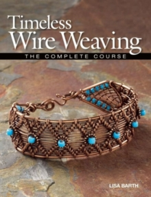 Timeless Wire Weaving : The Complete Course, Paperback / softback Book