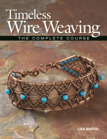 Timeless Wire Weaving : The Complete Course, PDF eBook