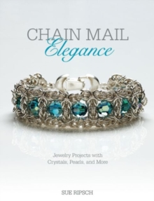 Chain Mail Elegance : Jewelry Projects with Crystals, Pearls, and More, Paperback Book