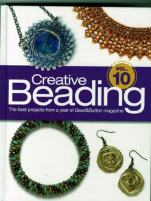 Creative Beading Vol. 10 : The Best Projects From a Year of Bead&Button Magazine, Hardback Book