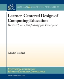 Learner-Centered Design of Computing Education : Research on Computing for Everyone, Paperback Book