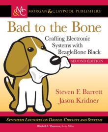 Bad to the Bone : Crafting Electronic Systems with BeagleBone Black, Paperback Book
