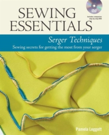 Sewing Essentials: Serger Techniques : Sewing Secrets for Getting the Most from Your Serger, Mixed media product Book