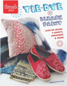 Tie-Dye & Bleach Paint : Jazz Up Jeans, t-Shirts, Sneakers & More, Paperback Book