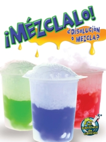 Mezclalo! Disolucion o mezcla? : Mix It Up! Solution or Mixture, PDF eBook