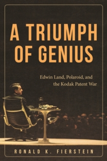 A Triumph of Genius : Edwin Land, Polaroid, and the Kodak Patent War, Hardback Book