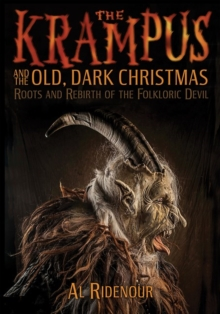 The Krampus And The Old, Dark Christmas : Roots and Rebirth of the Folkloric Devil, Paperback Book