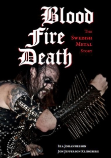 Blood, fire, death : The Swedish Metal Story, Paperback / softback Book