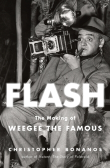 Flash : The Making of Weegee the Famous, Hardback Book