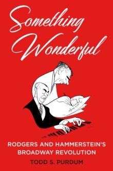 Something Wonderful : Rodgers and Hammerstein's Broadway Revolution, Hardback Book