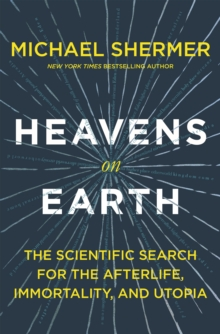 Heavens on Earth : The Scientific Search for the Afterlife, immortality, and Utopia, Hardback Book