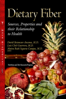 Dietary Fiber : Sources, Properties & Their Relationship to Health, Hardback Book