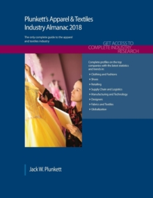 Plunkett's Apparel & Textiles Industry Almanac 2018 : Apparel, Clothing & Textiles Industry Market Research, Statistics, Trends & Leading Companies, Paperback Book