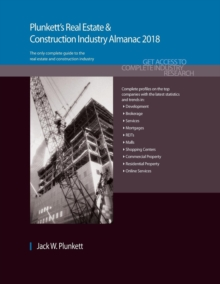 Plunkett's Real Estate & Construction Industry Almanac 2018 : Real Estate & Construction Industry Market Research, Statistics, Trends & Leading Companies, Paperback Book