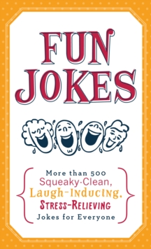 Fun Jokes : More Than 500 Squeaky-Clean, Laugh-Inducing, Stress-Relieving Jokes for Everyone, EPUB eBook