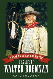 A Real American Character : The Life of Walter Brennan, EPUB eBook