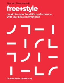 Free+style : Maximize Sport and Life Performance with Four Basic Movements, Hardback Book