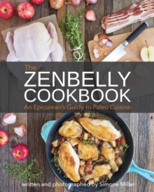 Zenbelly Cookbook : An Epicurean's Guide to Paleo Cuisine, Paperback Book