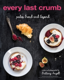 Every Last Crumb : Paleo Bread and Beyond, Paperback / softback Book