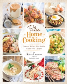 Paleo Home Cooking : Flavorful Recipes for a Healthy, Gluten-Free Lifestyle, Paperback Book