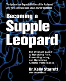 Becoming A Supple Leopard : The Ultimate Guide to Resolving Pain, Preventing Injury, and Optimizing Athletic Performance, Hardback Book