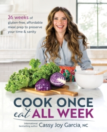 Cook Once, Eat All Week : 26 Weeks of Gluten-Free, Affordable Meal Prep to Preserve Your Time and Sanity, Paperback / softback Book