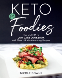 Keto For Foodies : The Ultimate Low-Carb Cookbook with over 125 Mouthwatering Recipes, Paperback / softback Book