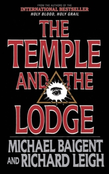 The Temple and the Lodge : The Strange and Fascinating History of the Knights Templar and the Freemasons, EPUB eBook