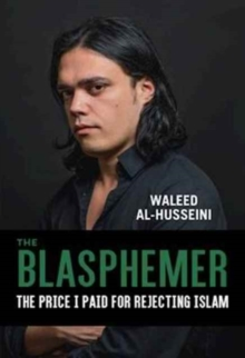 The Blasphemer : The Price I Paid for Rejecting Islam, Hardback Book